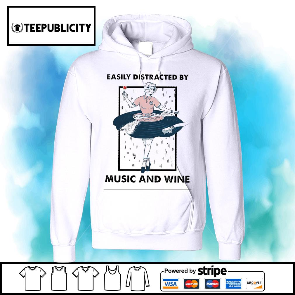 Easily Distracted by music and wine s hoodie