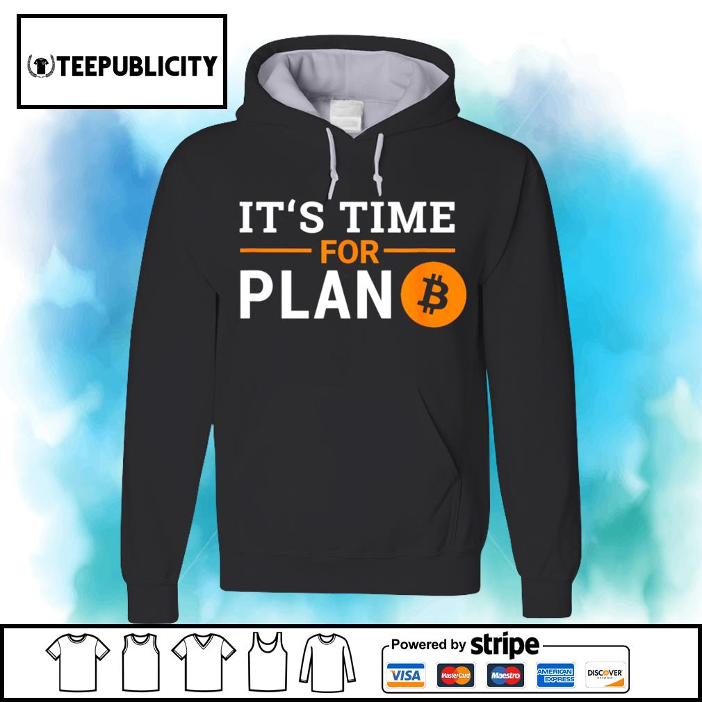 It's time for plan Bitcoin Cryptocurrency s hoodie