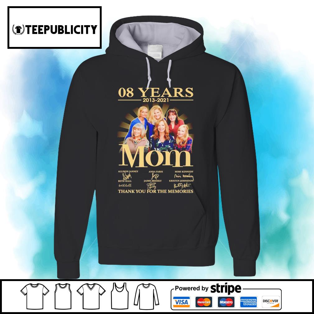 08 years 2013 2021 Mom signatures thank you for the memories s hoodie