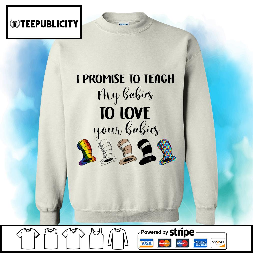 Dr Seuss I promise to teach my babies to love your babies s sweater
