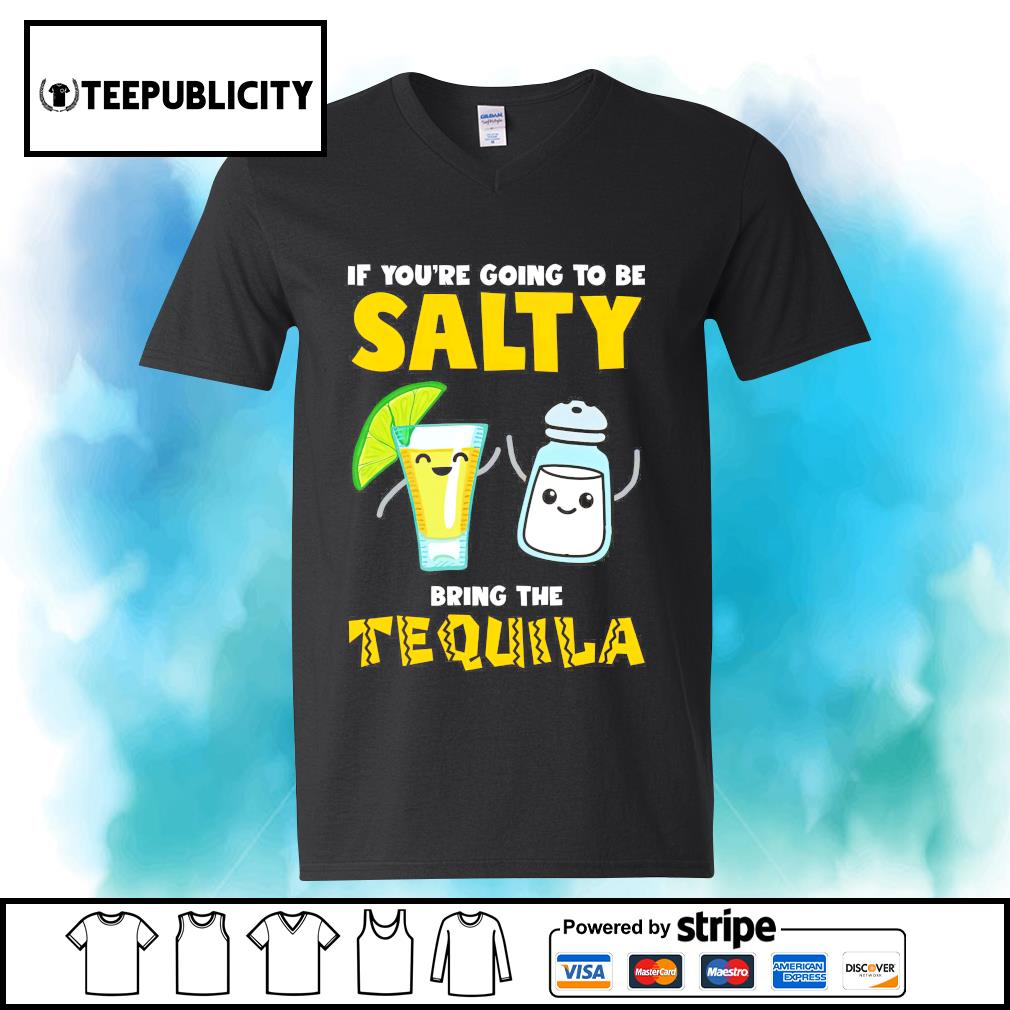 If you're going to be salty bring the Tequila s youth-tee