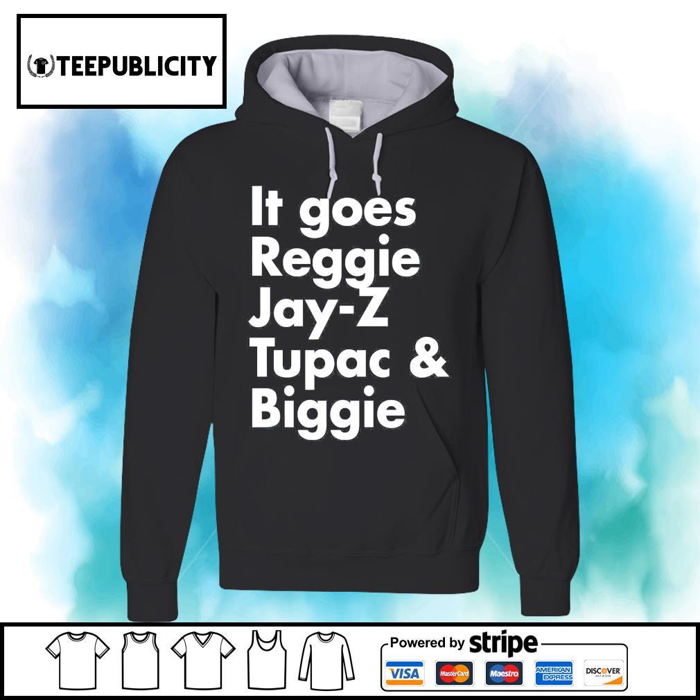 It goes Reggie Jay Z Tupac and Biggie s hoodie