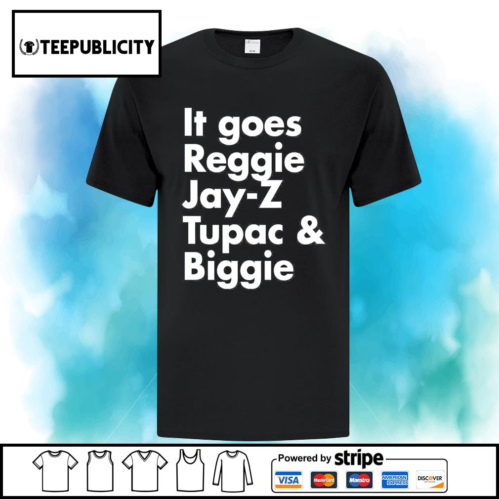 It goes Reggie Jay Z Tupac and Biggie s ladies-tee