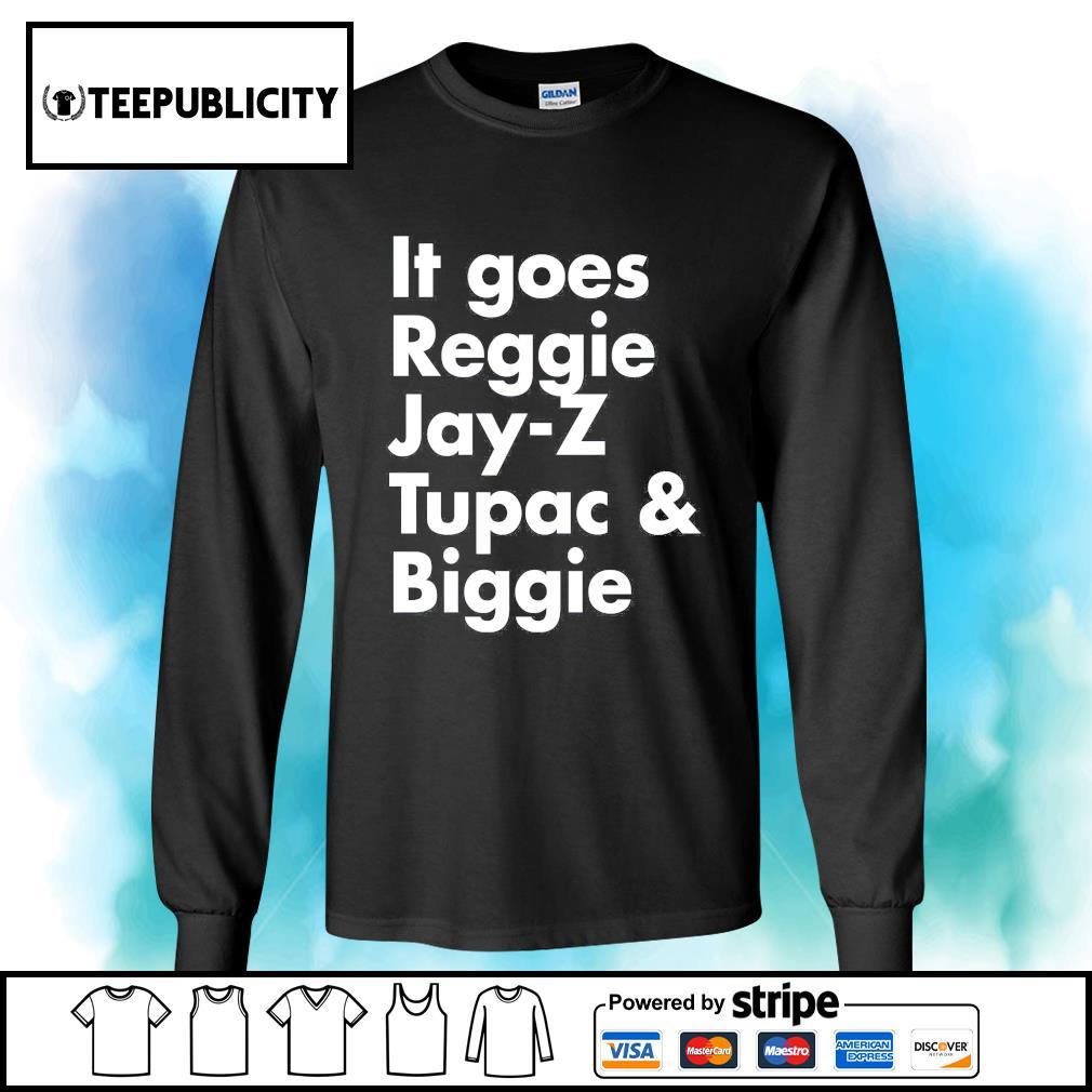 It goes Reggie Jay Z Tupac and Biggie s longsleeve-tee