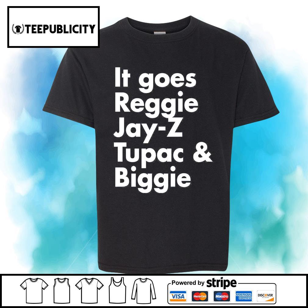 It goes Reggie Jay Z Tupac and Biggie shirt