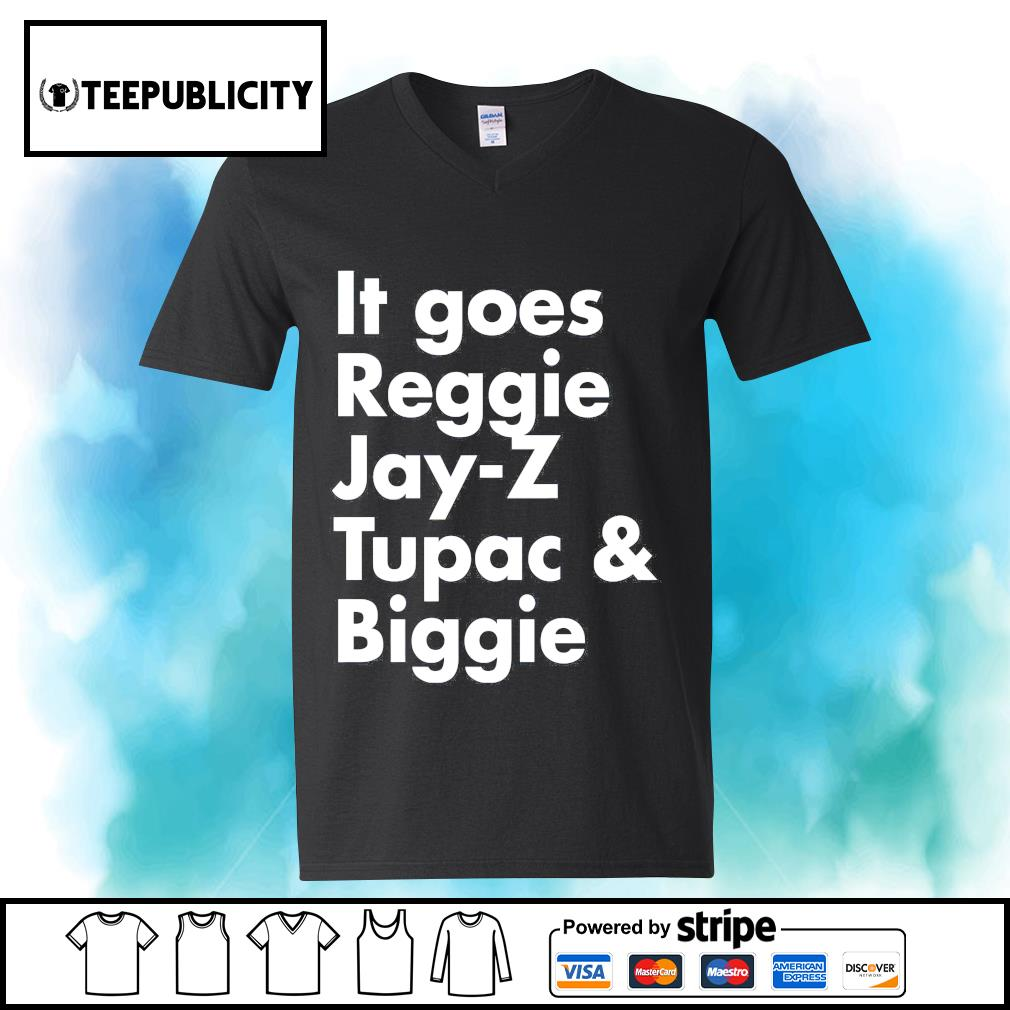 It goes Reggie Jay Z Tupac and Biggie s youth-tee