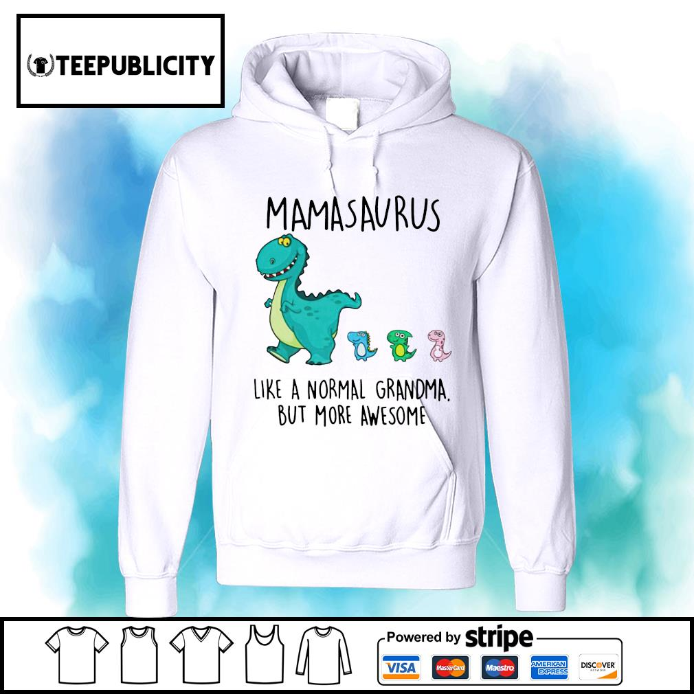 Mamasaurus like a normal Grandma but more awesome s hoodie