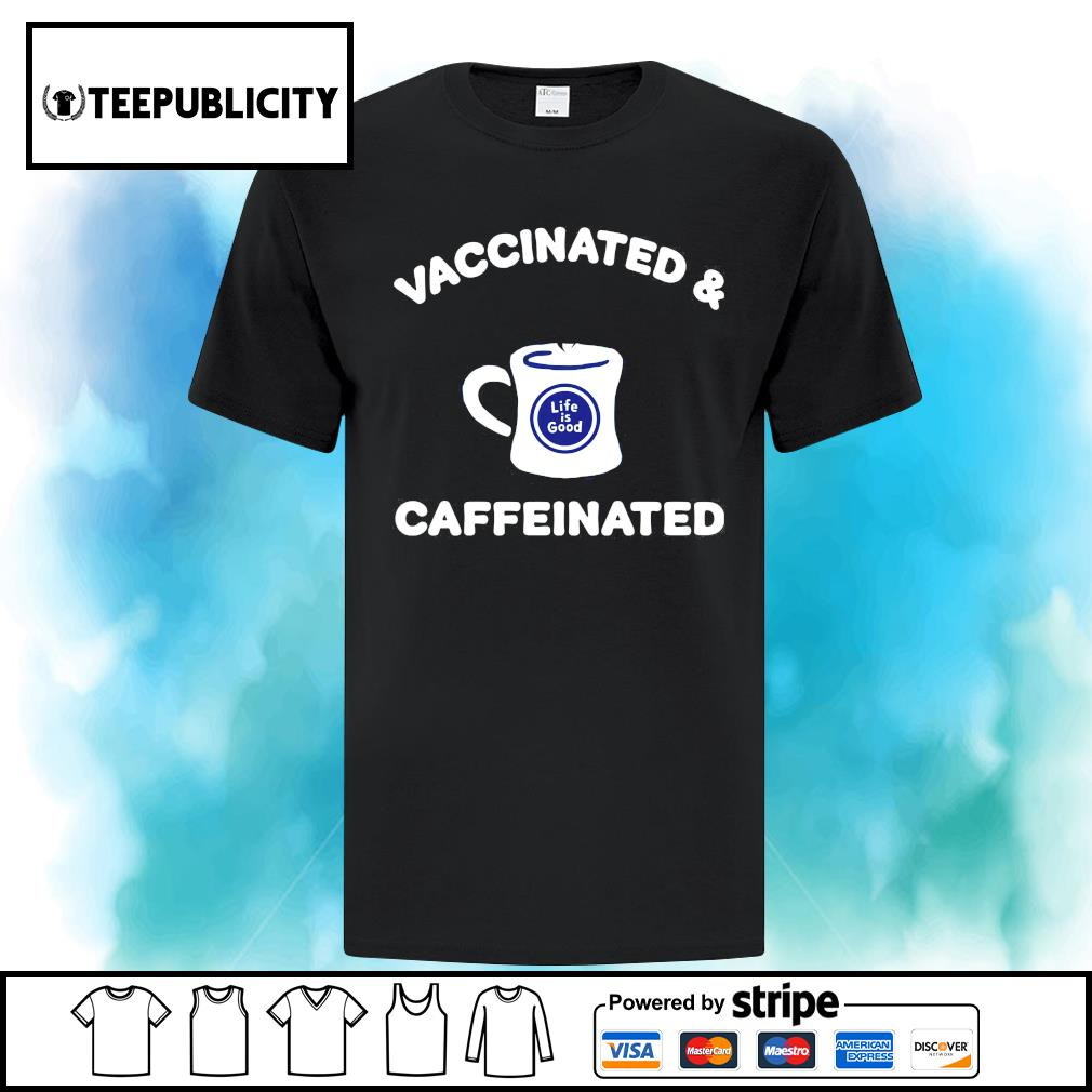 Vaccinated and caffeinated life is good s ladies-tee