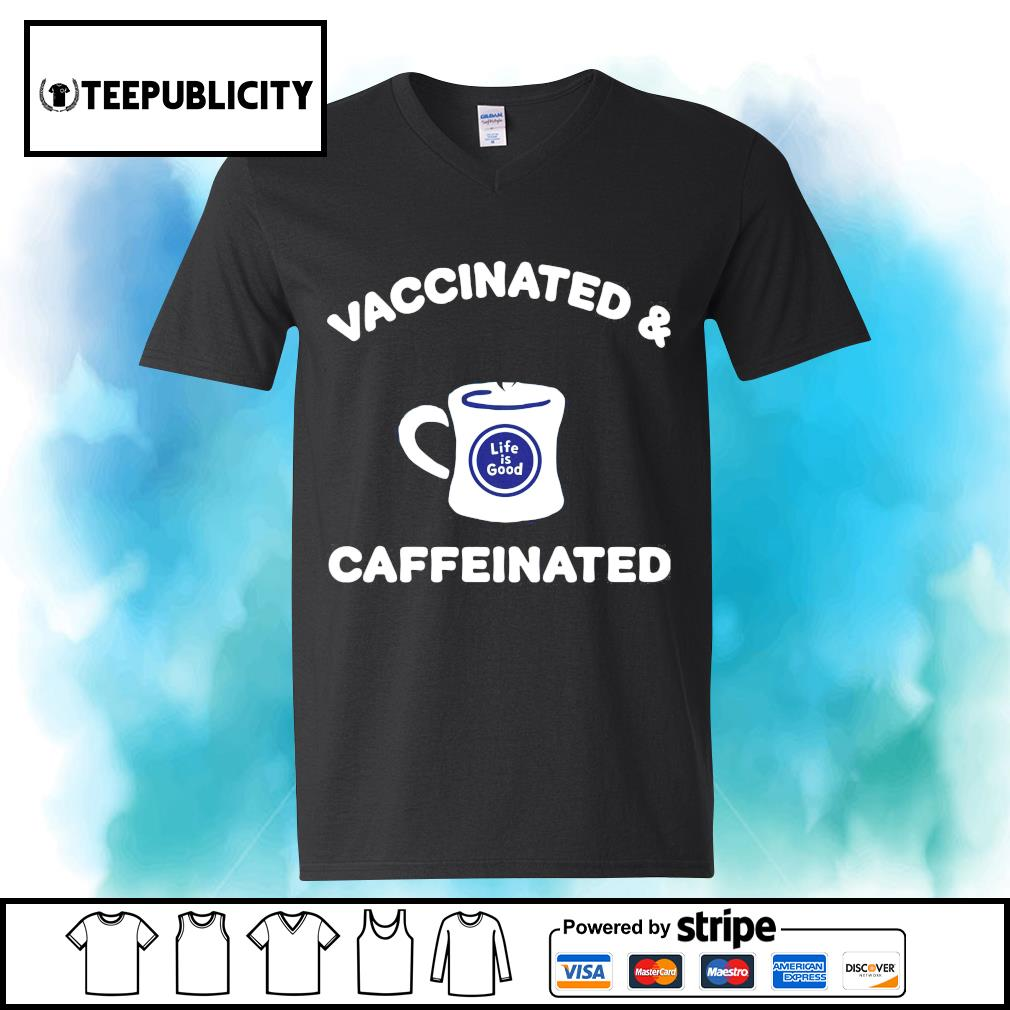 Vaccinated and caffeinated life is good s youth-tee