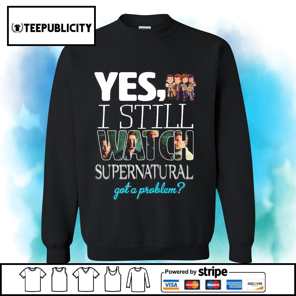Yes I still watch Supernatural got a problem s sweater