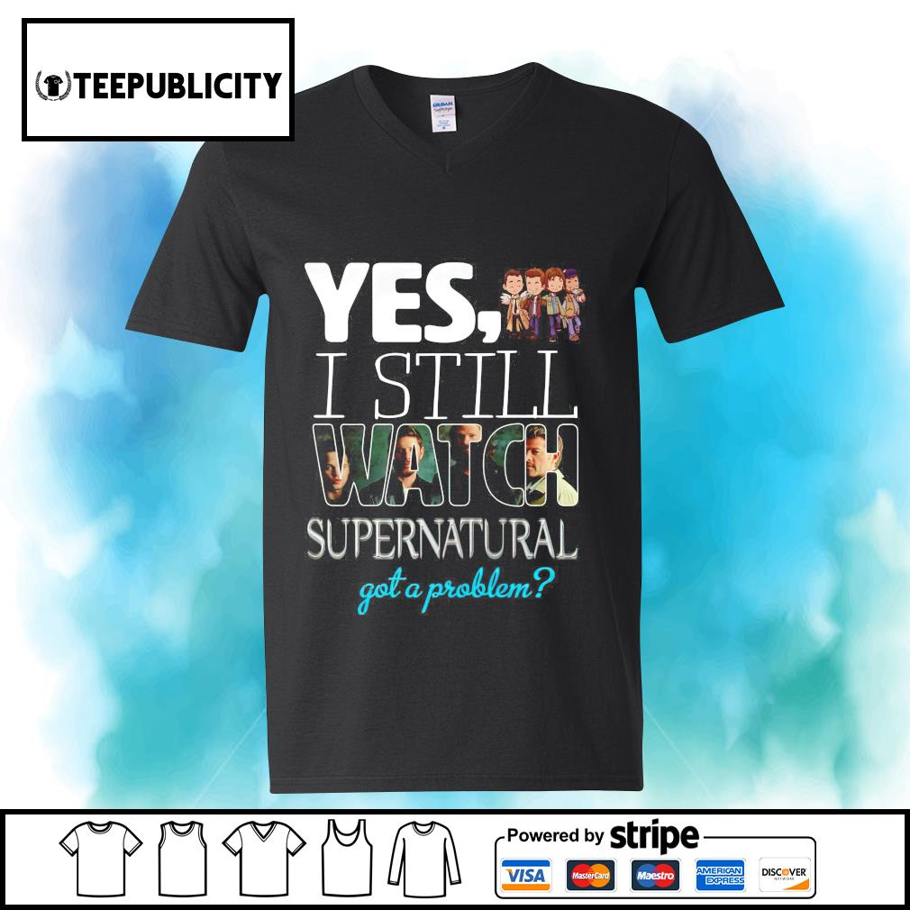 Yes I still watch Supernatural got a problem s youth-tee
