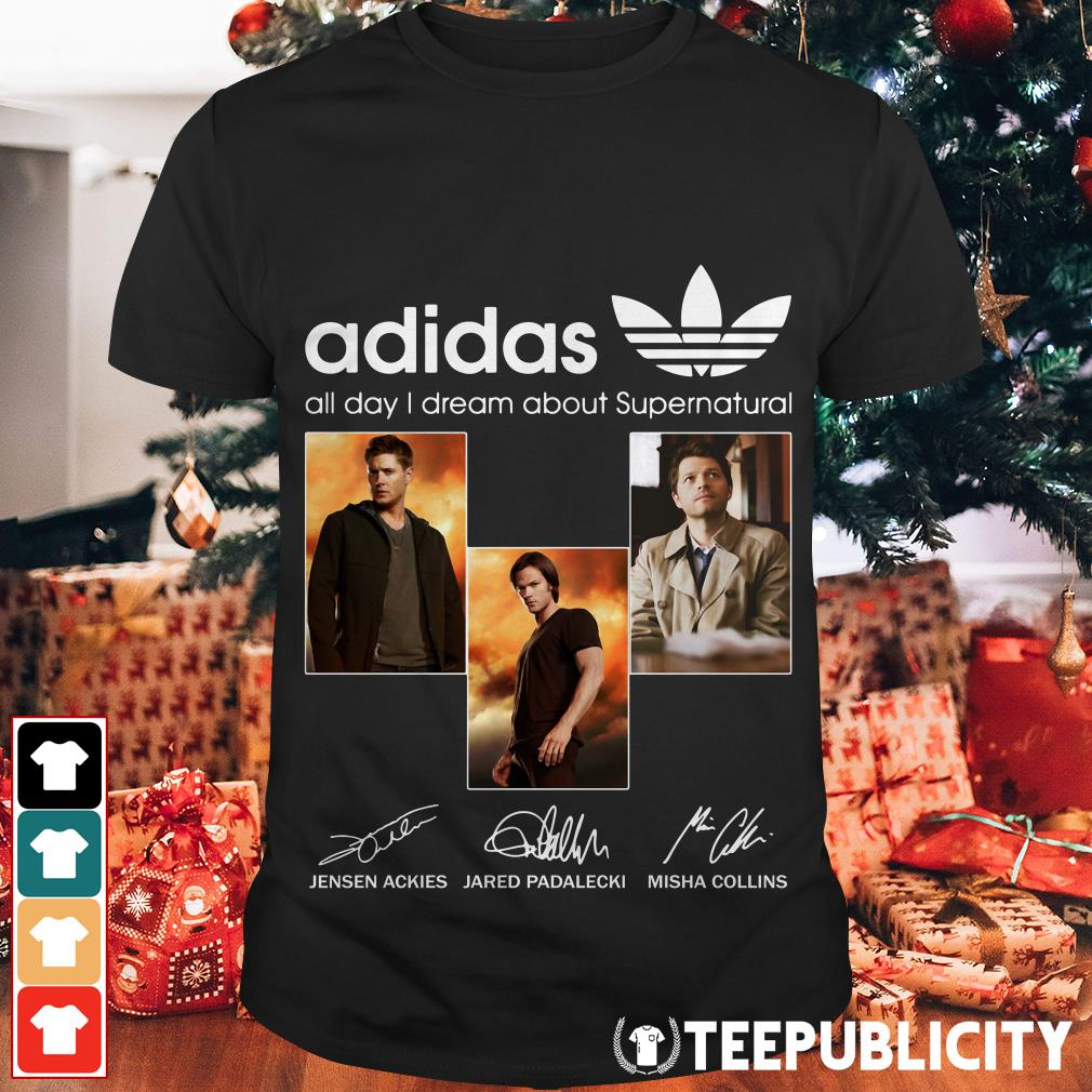 Adidas all day I dream about Supernatural signatures shirt
