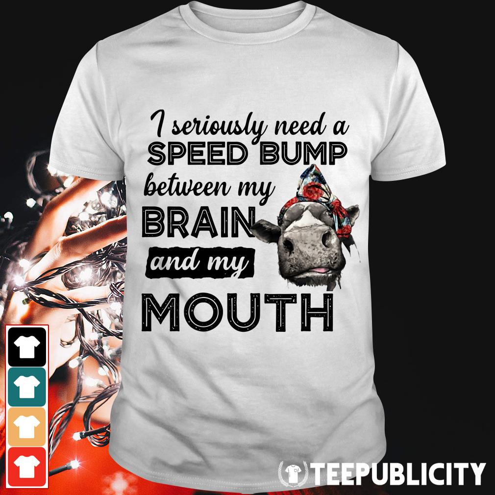 Cow I seriously need a speed bump between my brain and my mouth Guys Shirt