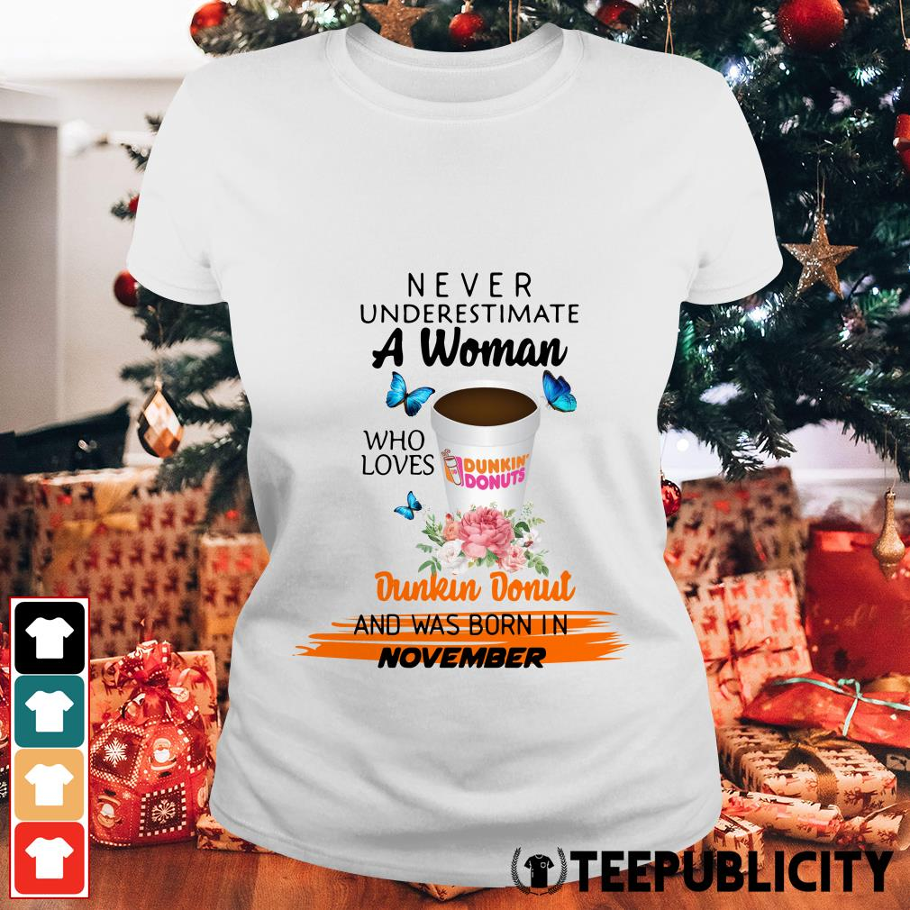 Floral never underestimate a woman who loves dunkin donut and was born in November Ladies Tee