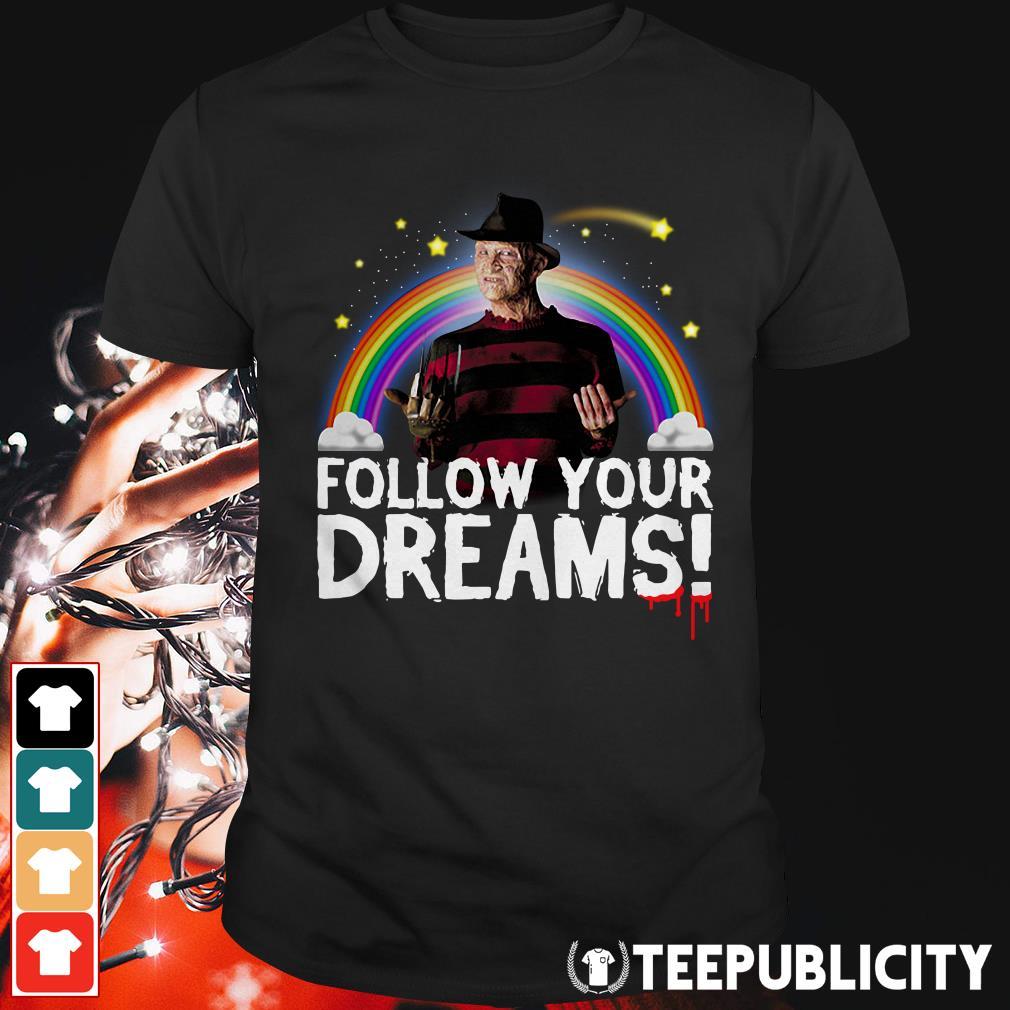 Freddy Krueger follow your dreams shirt