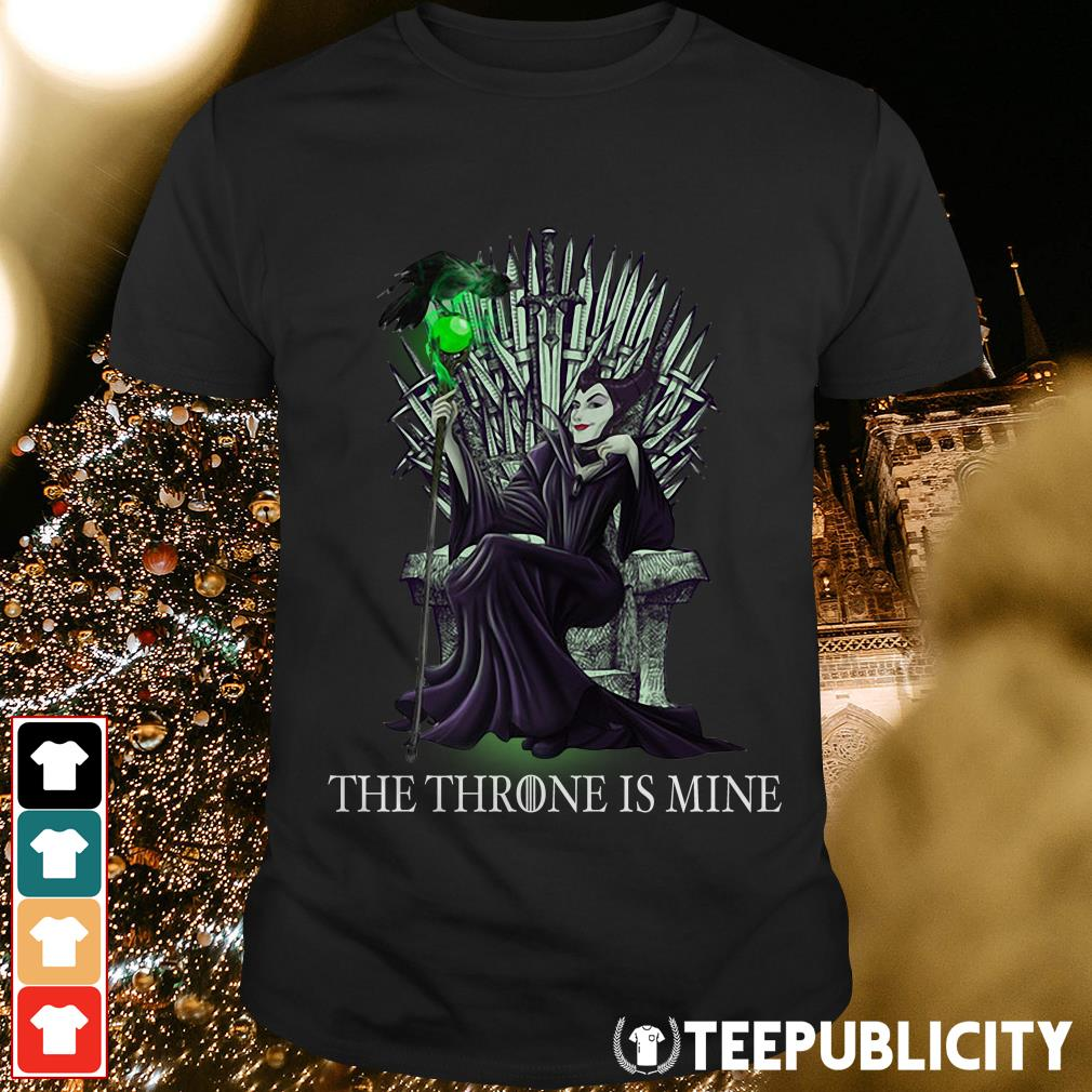 Game of Thrones Maleficent the Thrones is mine shirt