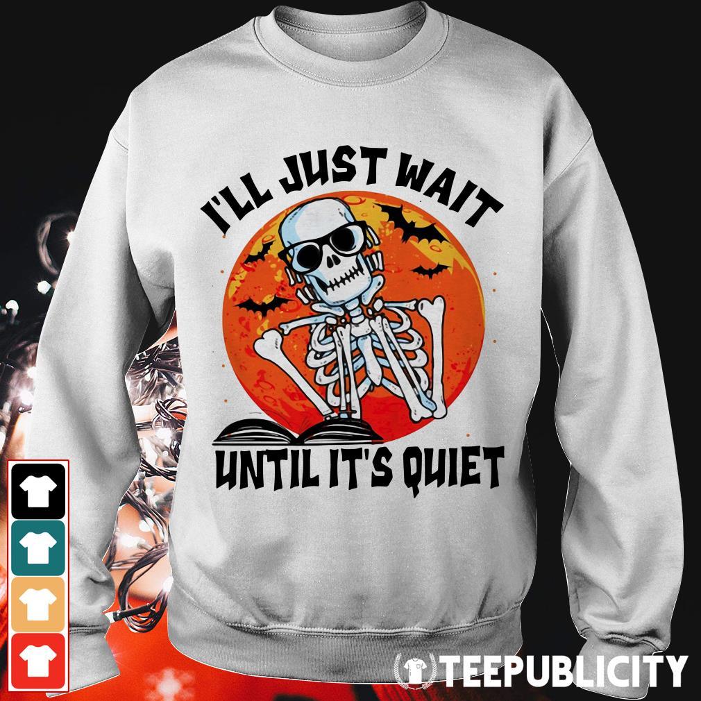 Halloween skeleton I'll just wait until it's quiet Sweater