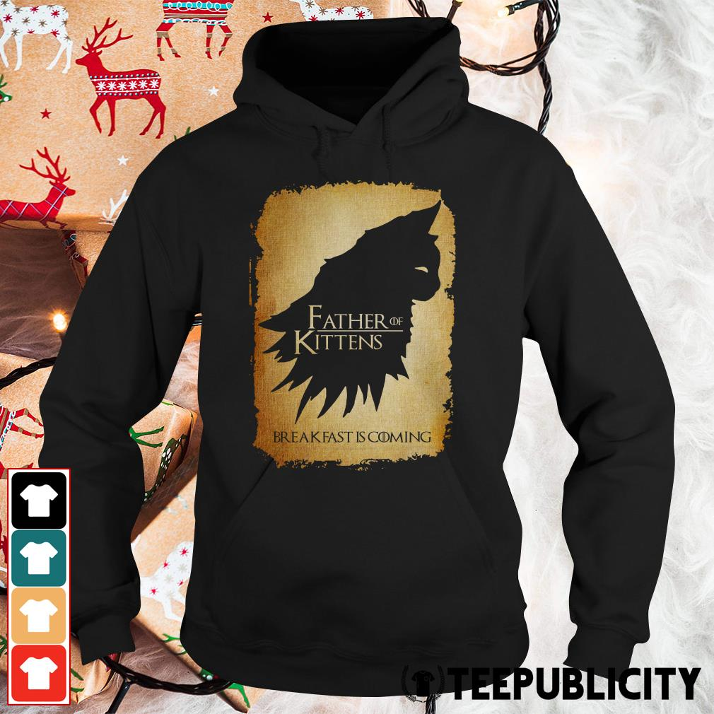 Official Father of kittens breakfast is coming Game of Thrones Hoodie