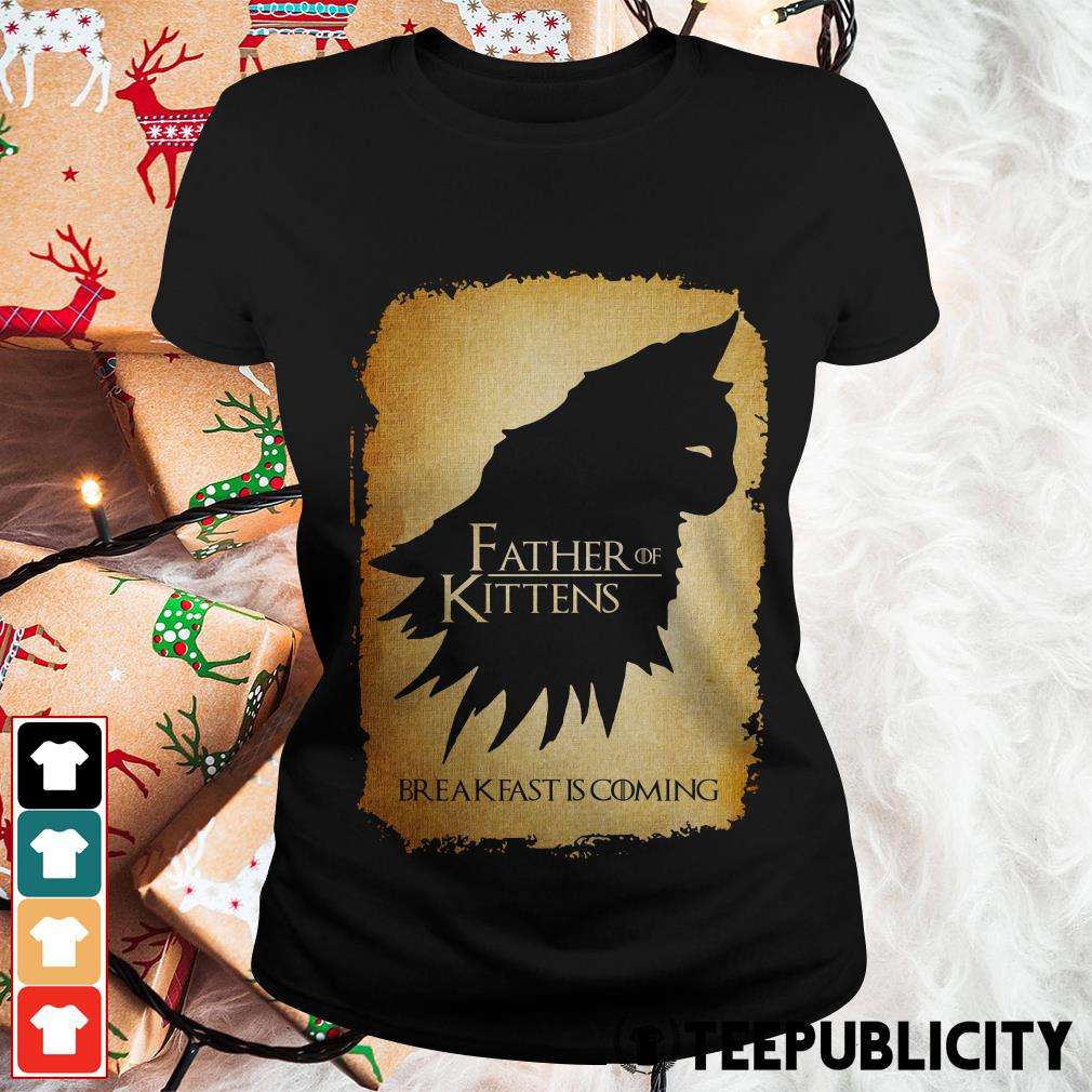 Official Father of kittens breakfast is coming Game of Thrones Ladies Tee
