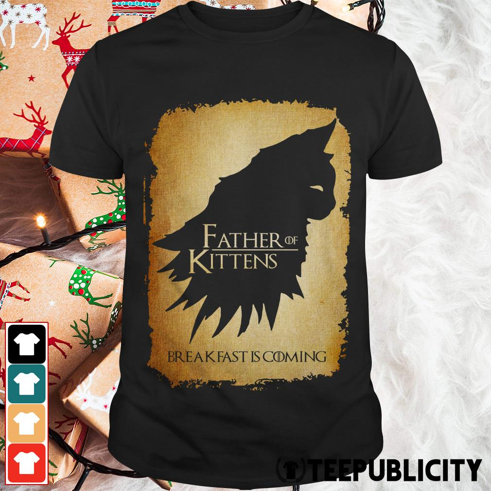Official Father of kittens breakfast is coming Game of Thrones shirt