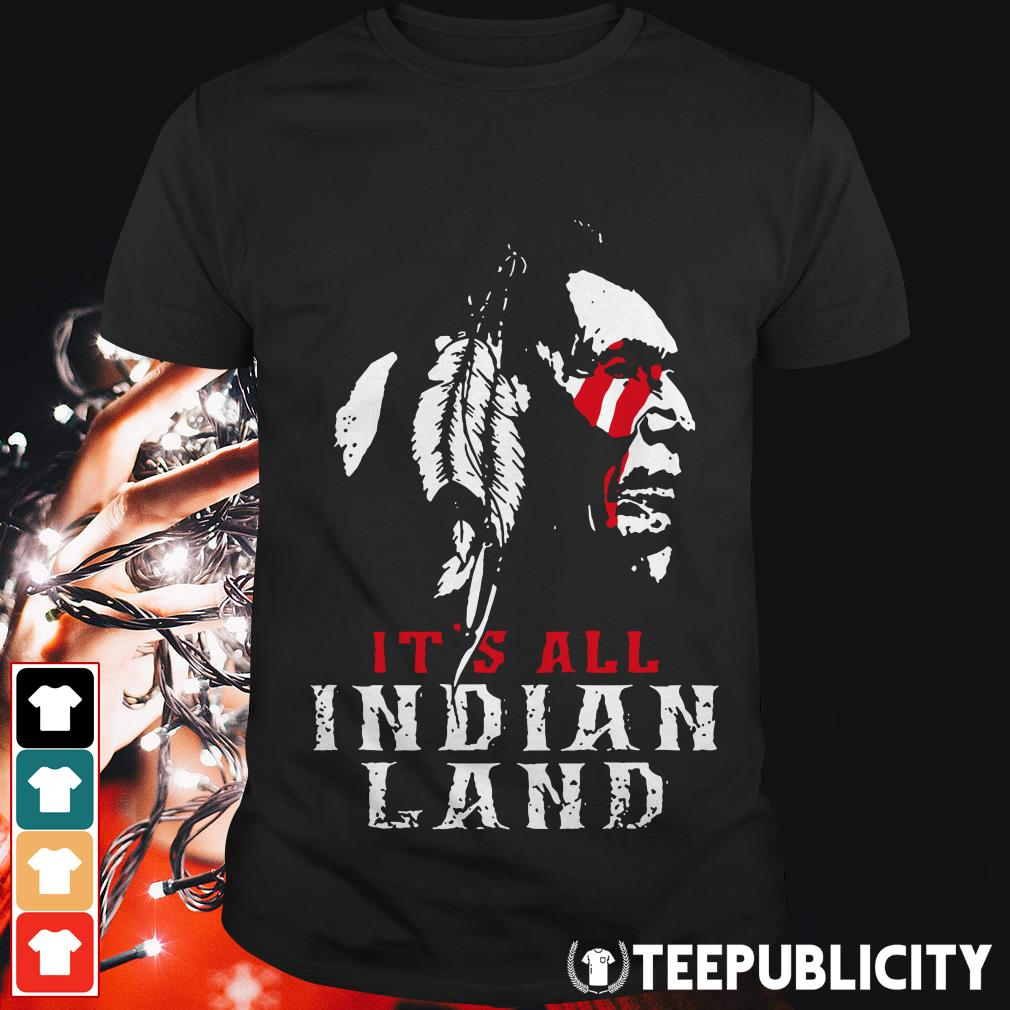 Official It's all Indian land shirt