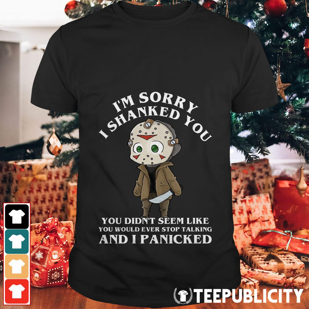 Official Jason Voorhees I'm sorry I shanked you didn't seem like you would ever shirt