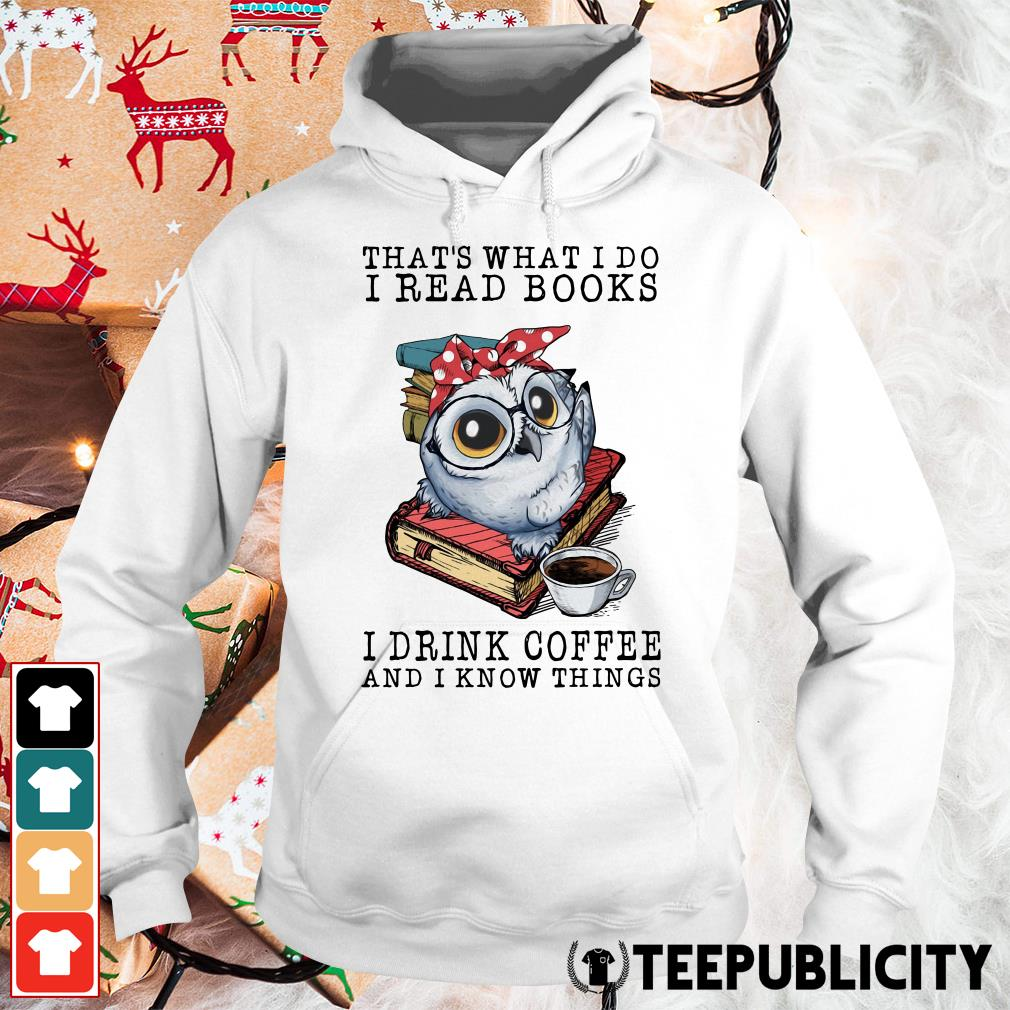 Owl that what I do I read books I drink coffee and I know things Hoodie