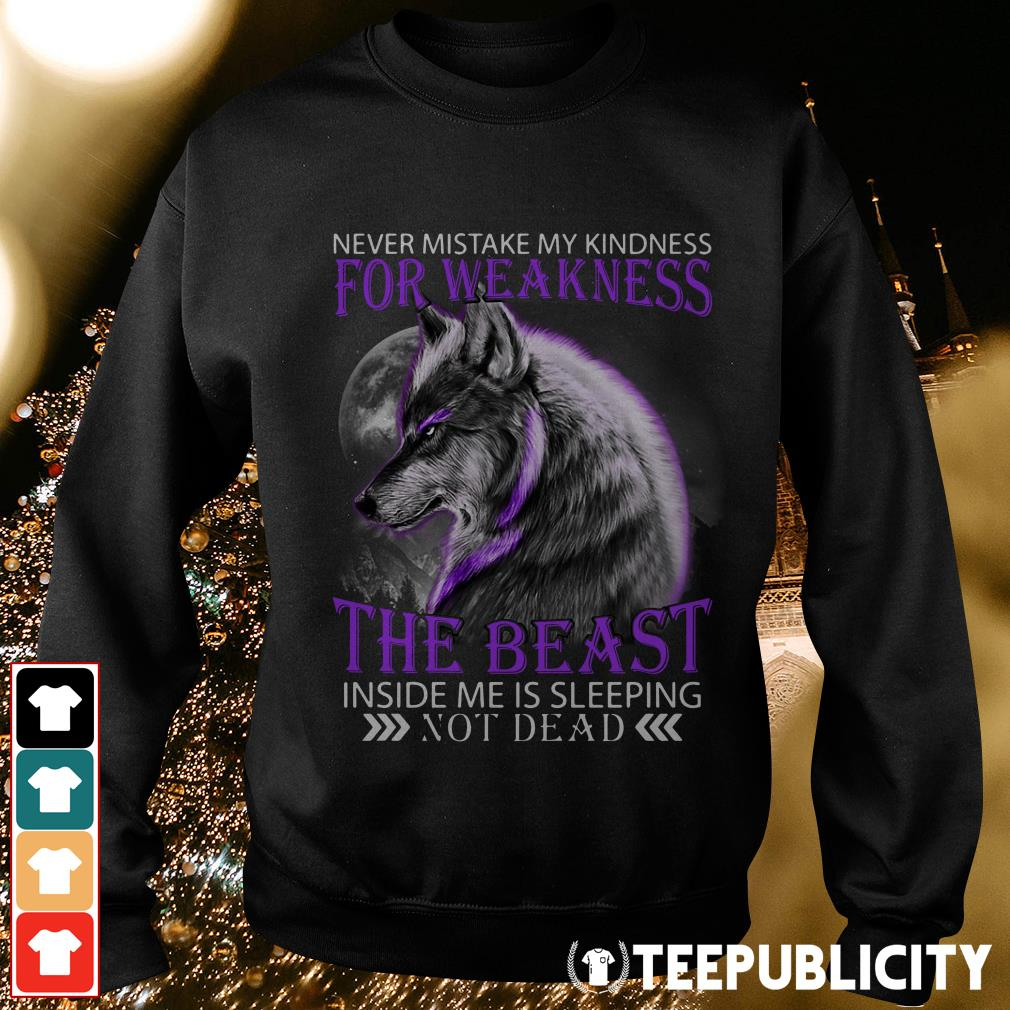 Wolf Never mistake my kindness for weakness the beast not dead Sweater