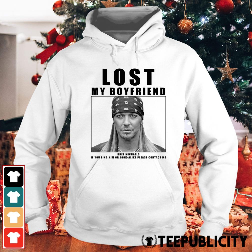 Lost my boyfriend Bret Michaels if you find him or look-alike please contact me Hoodie