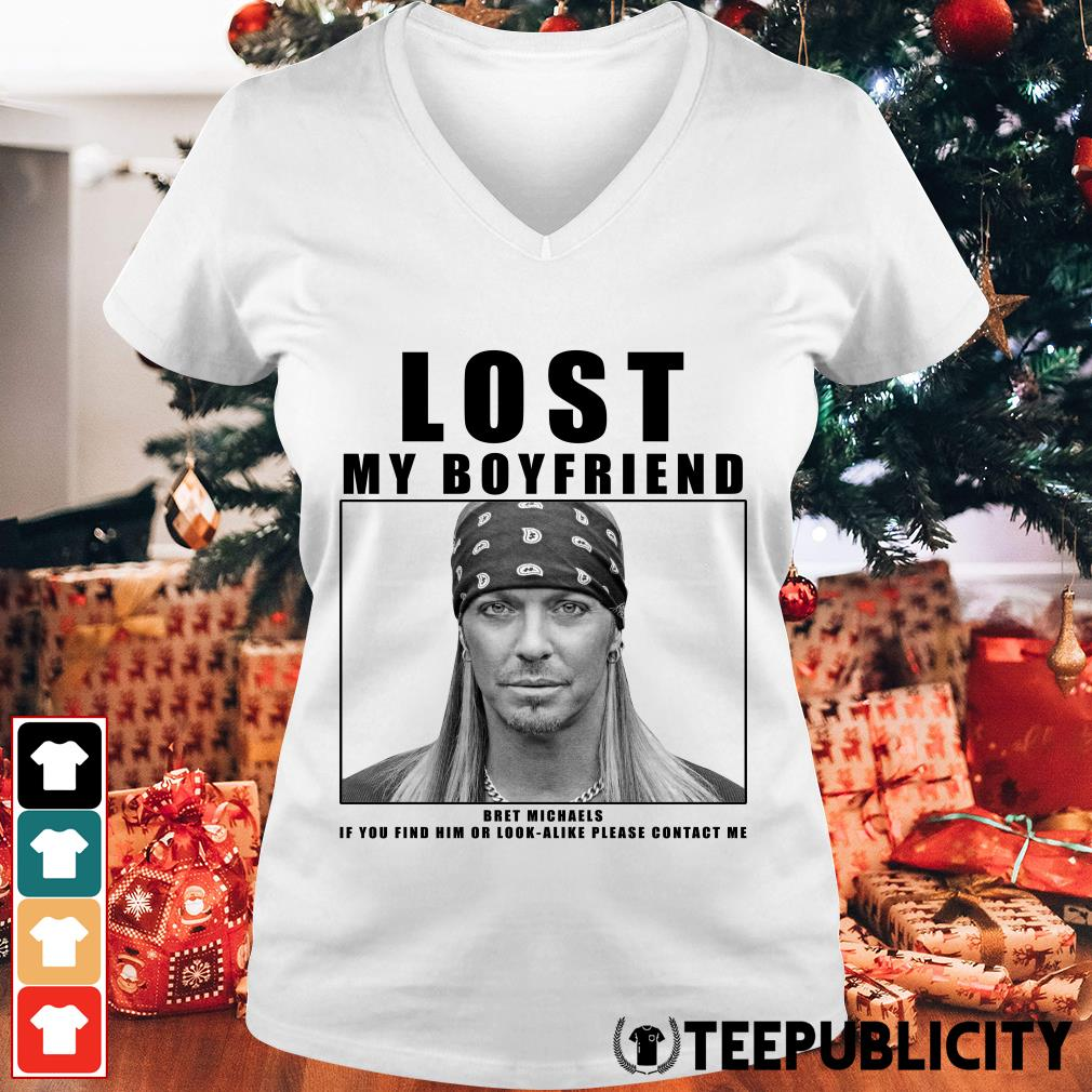 Lost my boyfriend Bret Michaels if you find him or look-alike please contact me V-neck T-shirt