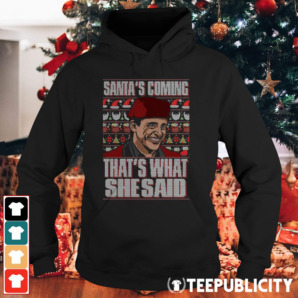 Official Michael Scott Santa's coming that's what she said Ugly Christmas Hoodie
