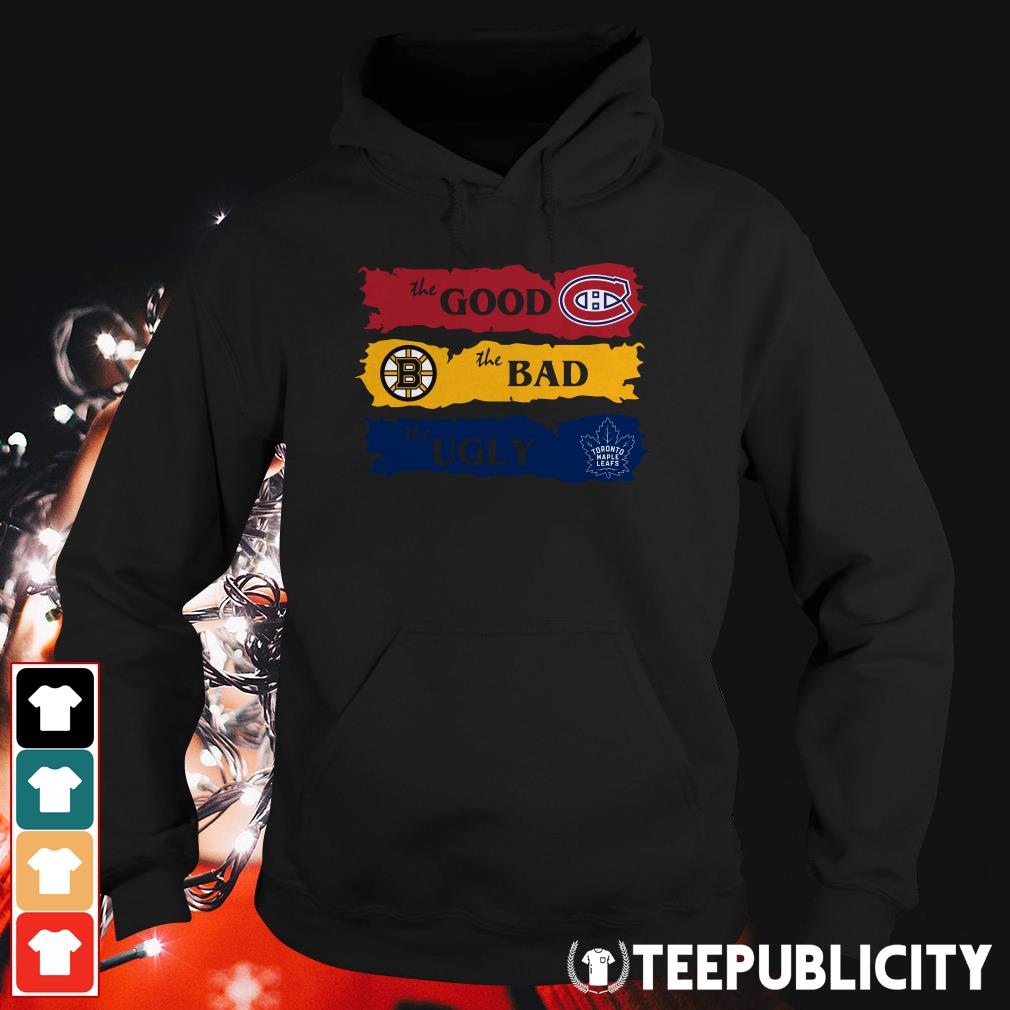 Official Montreal Canadiens The Good Boston Bruins The Bad Toronto Maple Leafs The Ugly Hoodie