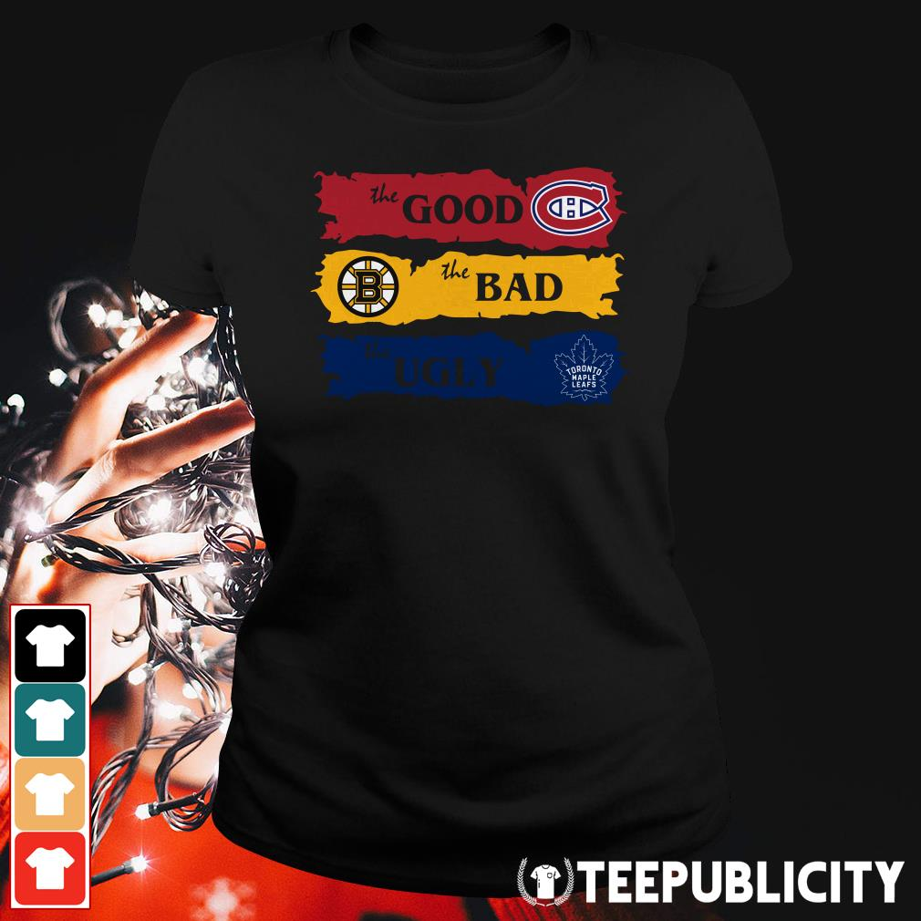 Official Montreal Canadiens The Good Boston Bruins The Bad Toronto Maple Leafs The Ugly Ladies Tee