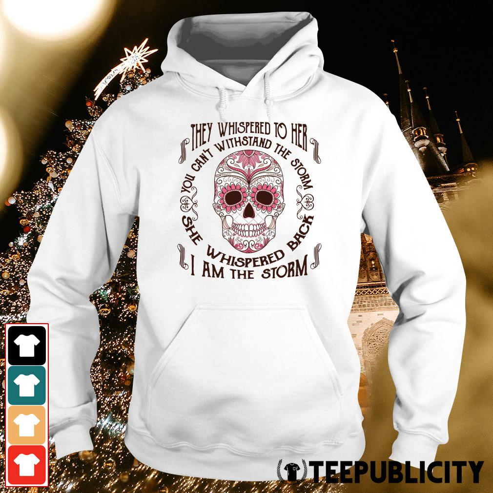 Official They whispered to her you can't withstand the storm she whispered back I am the storm Hoodie