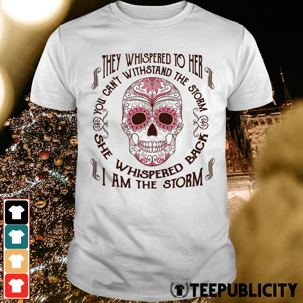 Official They whispered to her you can't withstand the storm she whispered back I am the storm shirt