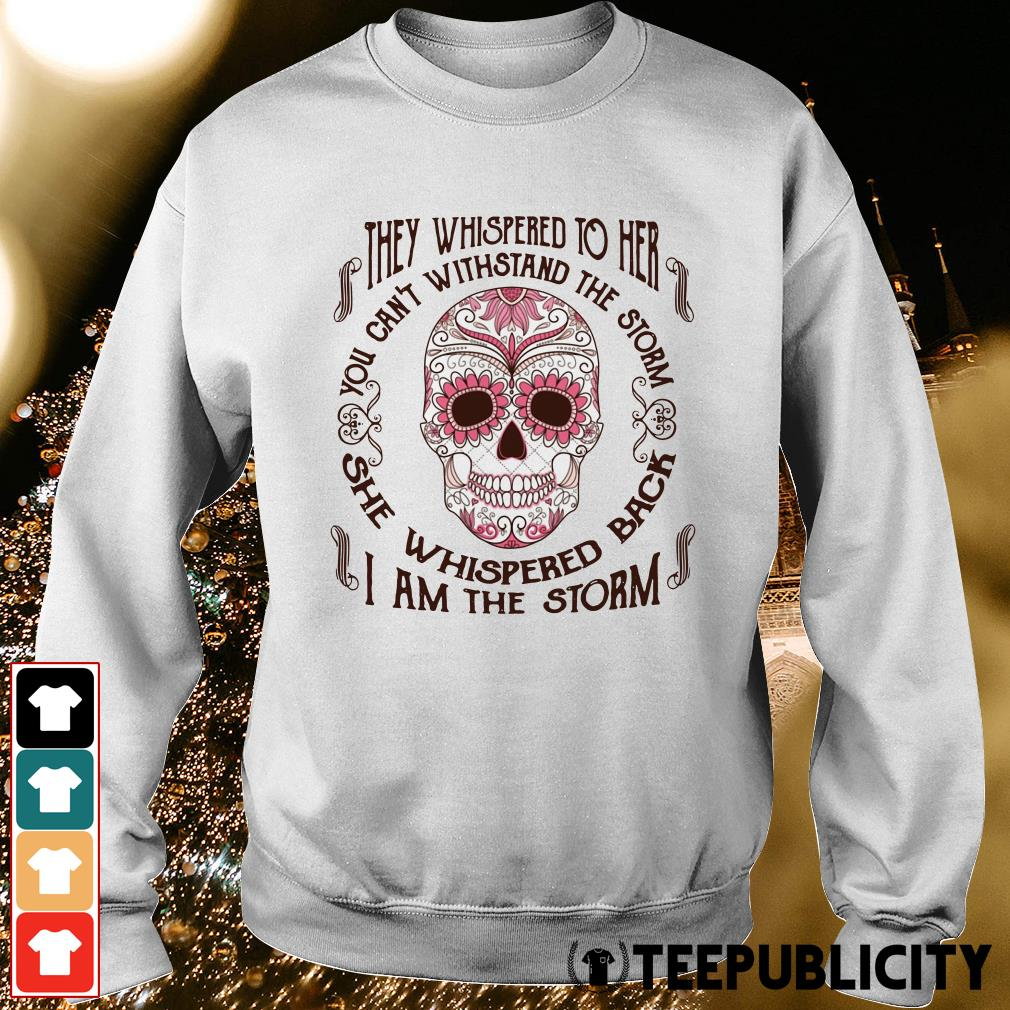 Official They whispered to her you can't withstand the storm she whispered back I am the storm Sweater