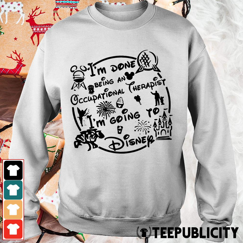 I'm done being an Occupational therapist I'm going to Disney Sweater