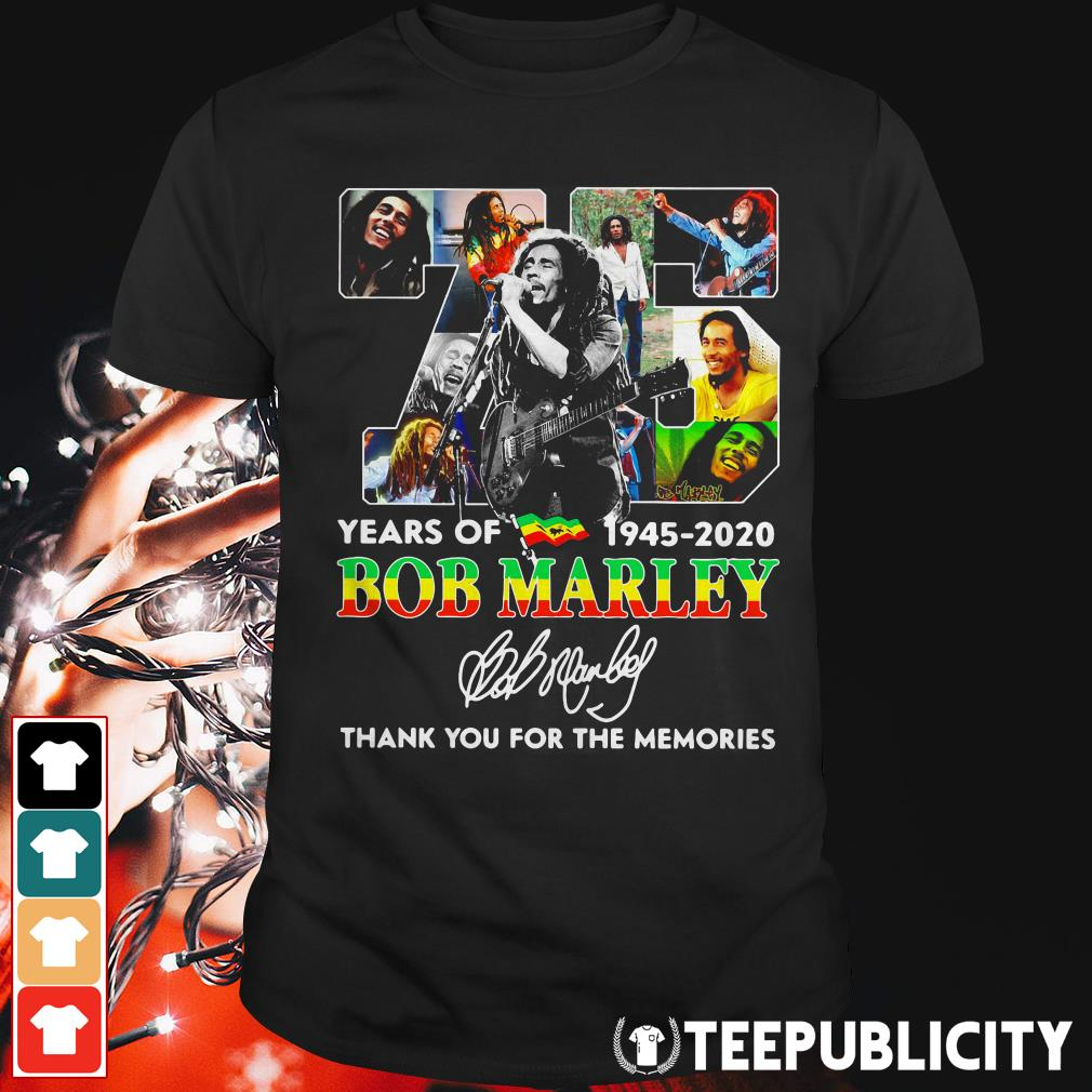 75 years of Bob Marley 1945 2020 thank you for the memories shirt