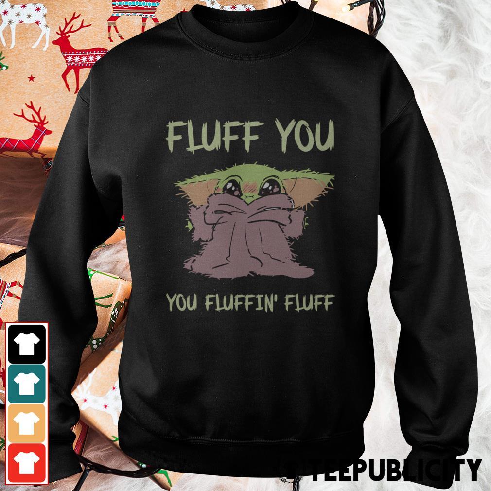 Baby Yoda fluff you you fluffin' fluff Sweater