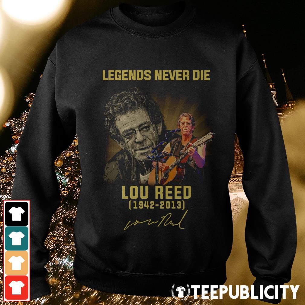 Legends never die Lou Reed 1942-2013 signature Sweater