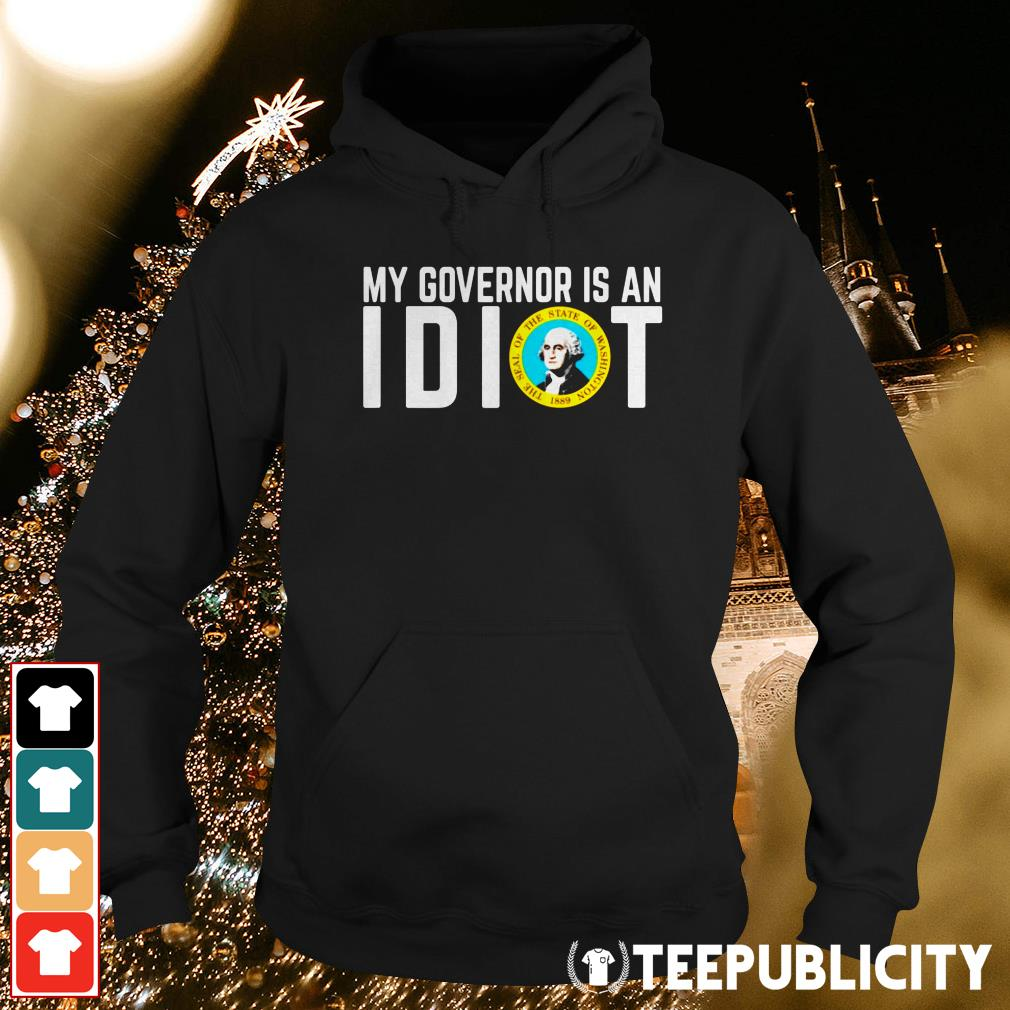 Official My Governor is an I dot the seal of the state of Washington 1889 Hoodie