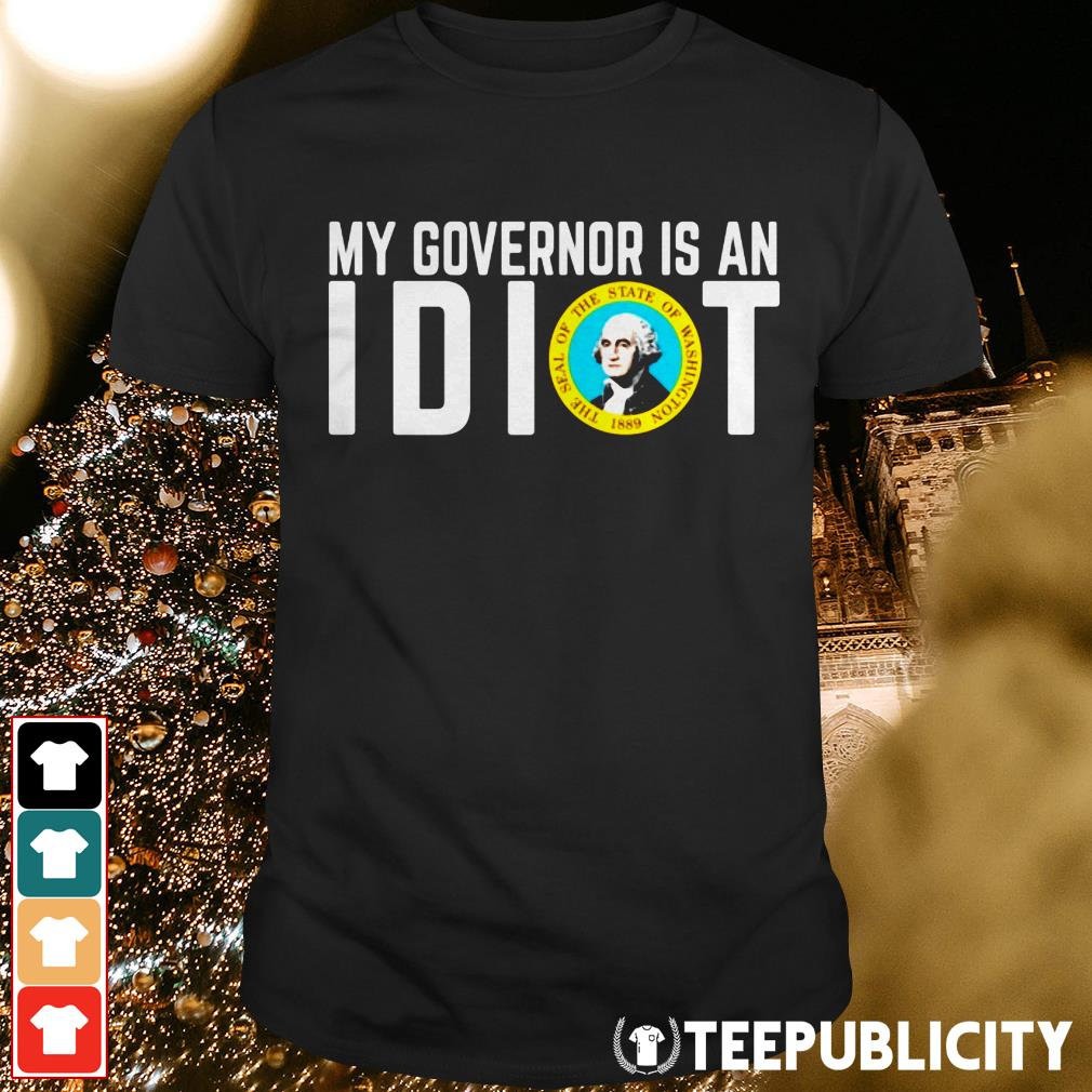 Official My Governor is an I dot the seal of the state of Washington 1889 shirt