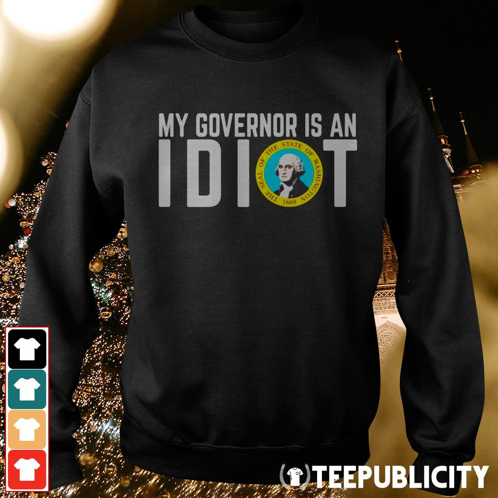 Official My Governor is an I dot the seal of the state of Washington 1889 Sweater