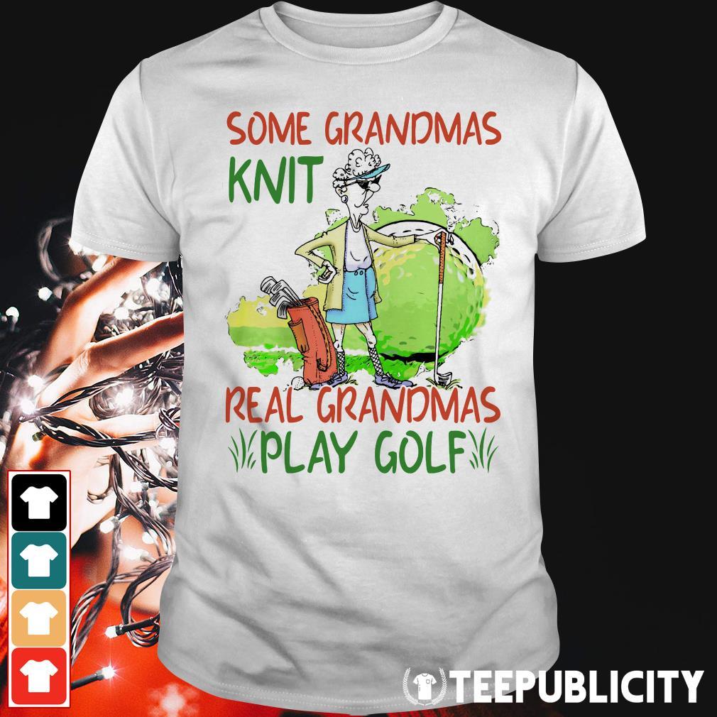 Official Some Grandmas knit real grandmas play golf shirt