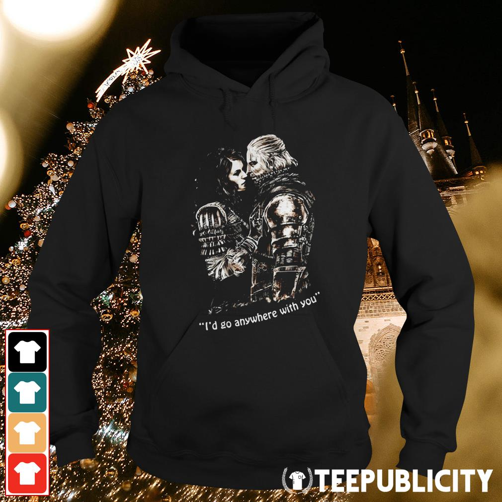 The Witcher I'd go anywhere with you Hoodie