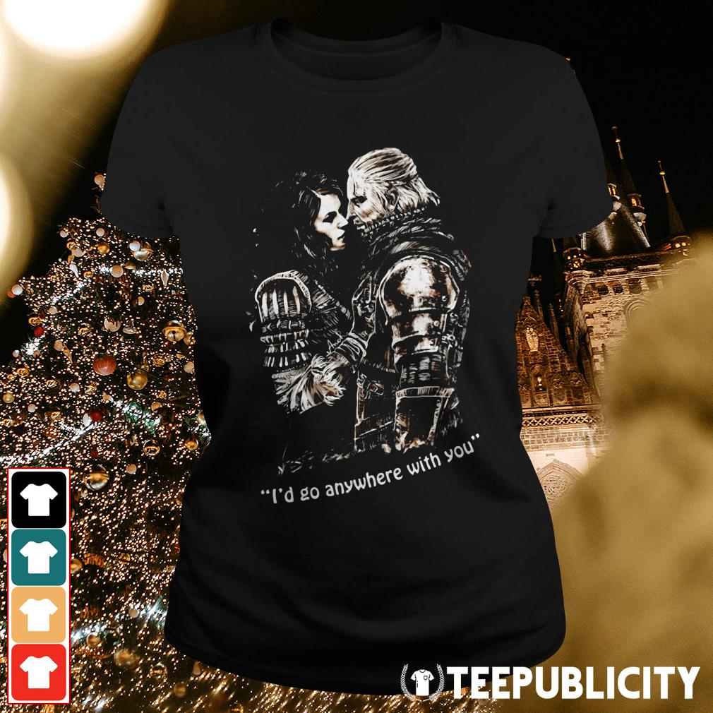 The Witcher I'd go anywhere with you Ladies Tee