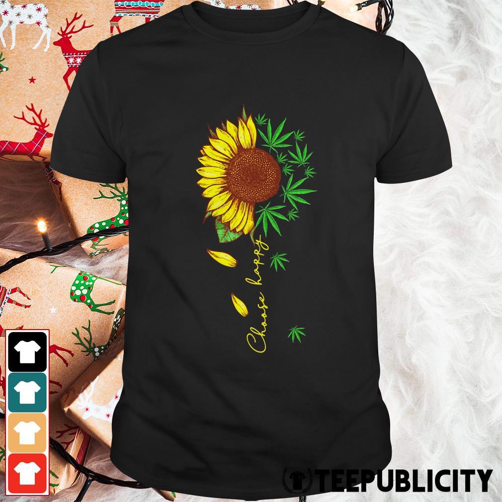 Weed sunflower choose happy shirt