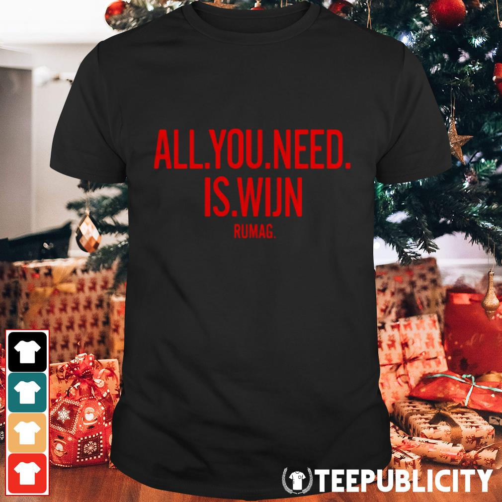 All you need is wijn shirt