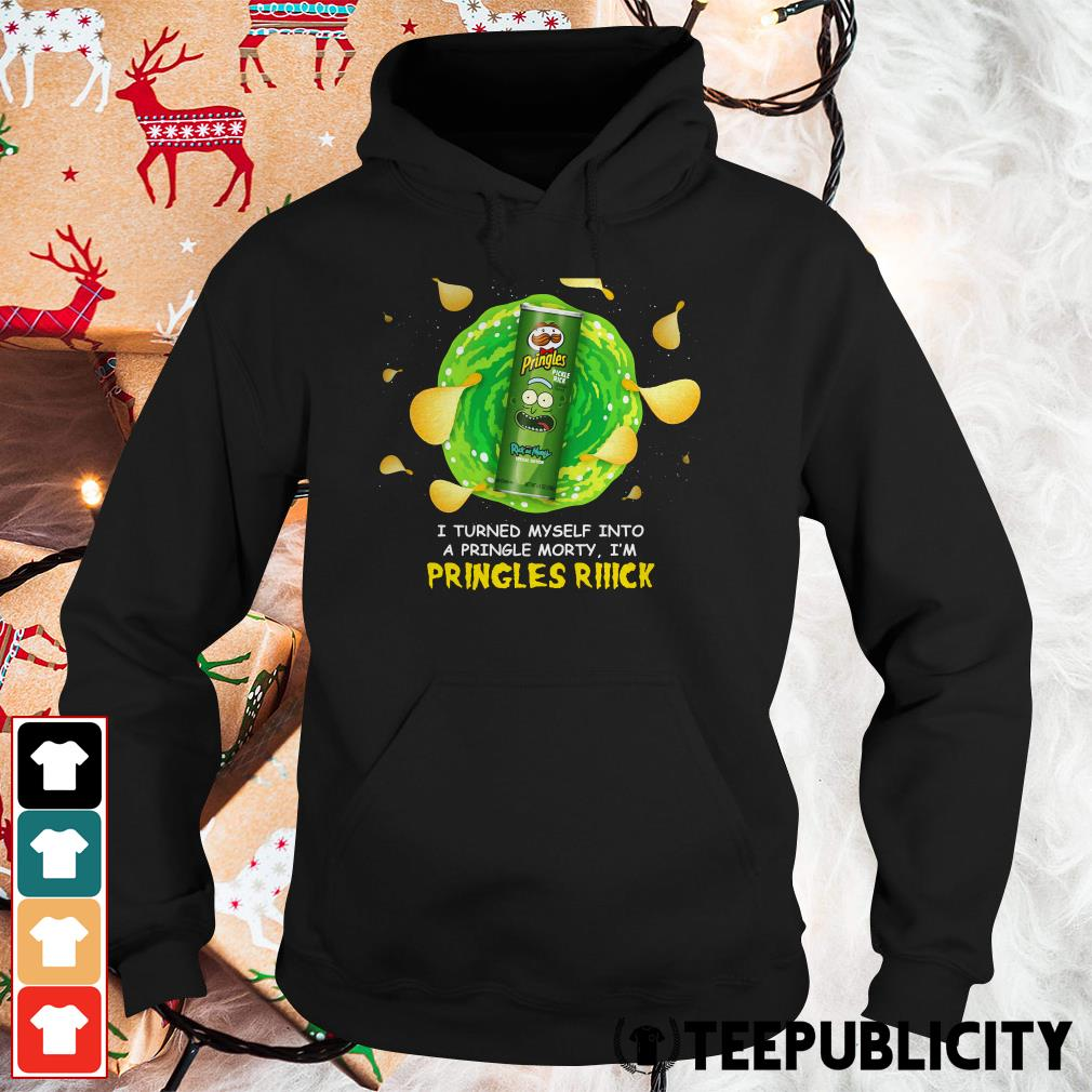 I turned myself into a pringle Morty I'm Pringles Rick Hoodie