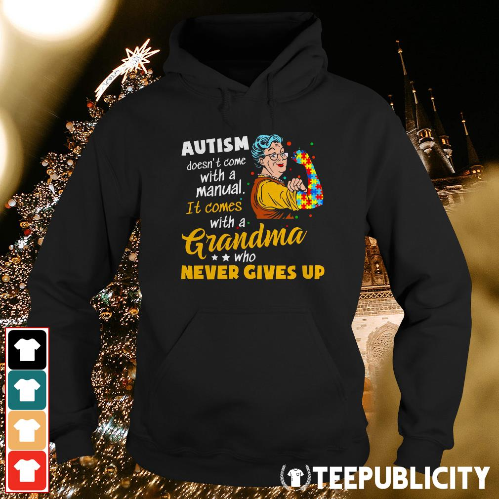 Official Autism doesn't come with a manual it comes with a Grandma who never gives up Hoodie
